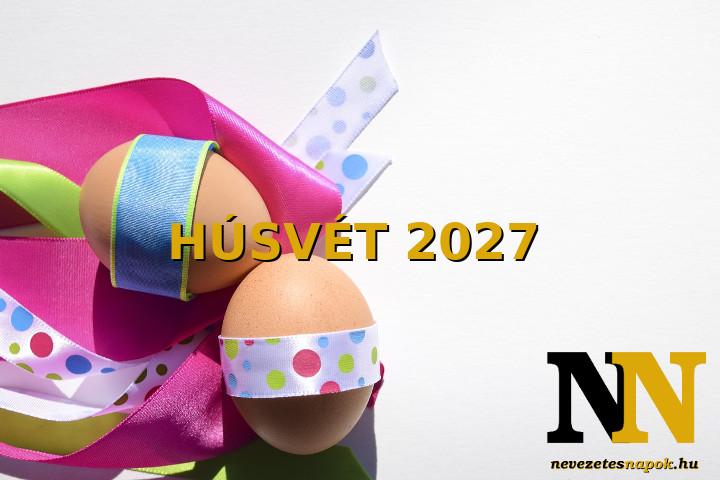 Mikor van húsvét napja 2027-ben? És nagypéntek, nagyszombat? Időpontok!