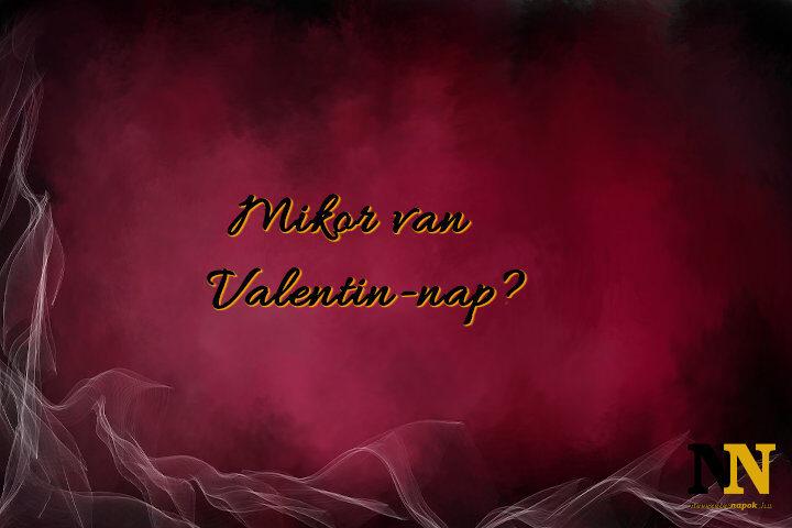 Mikor van Valentin-nap, a szerelmesek ünnepe? Nézd meg a pontos dátumot!